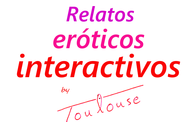 Relatos eróticos interactivos by Toulouse, relatos interactivos